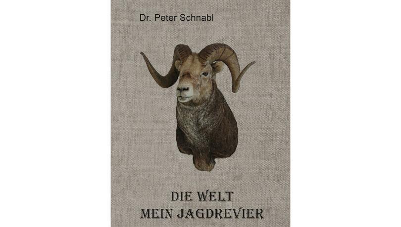 Buchneuerscheinung: Die Welt: mein Jagdrevier - © Dr. Peter Schnabl